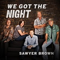 We Got the Night — Sawyer Brown