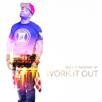 Work It Out — Willie Moore Jr.