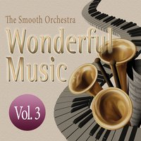 Wonderful Music Vol. 3 — The Smooth Orchestra