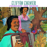 Frenchin' The Boogie — Clifton Chenier