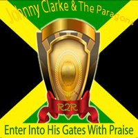 Enter Into His Gates With Praise — The Paragons, Johnny Clarke