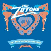 Why Won't You Give Me Your Love? — The Zutons