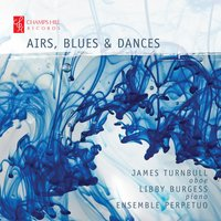 Airs, Blues and Dances — David Matthews, Richard Rodney Bennett, Michael Tippett, John Tavener, Judith Weir, James Turnbull, Libby Burgess