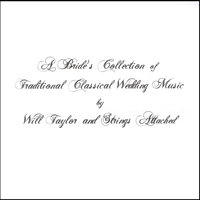 A Bride's Collection of Traditional Classical Wedding Music — Will Taylor & Strings Attached