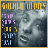 Golden Oldies Rain Songs for a Rainy Day: 50 Hits About Rain from the 50s, 60s, And 70s Like Raindrops Keep Fallin' on My Head, Over the Rainbow, Here's That Rainy Day, Don't Rain on My Parade, & More! — сборник