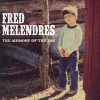 The Memory of Day — Fred Melendres