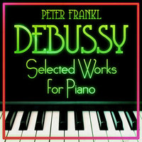 Debussy - Selected Works for Piano — Peter Frankl