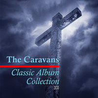 Classic Album Collection: See Ye The Lord/Let's Break Bread Together/In Concert — The Caravans