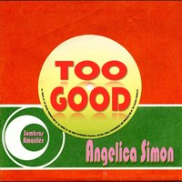 Too Good — Angelica Simon