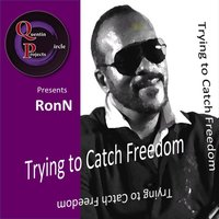 Trying to Catch Freedom (Freedom's on the Run) — Ron N