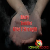 Give I Strength — Harry Toddler