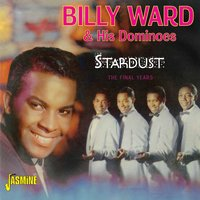 Stardust - The Final Years — Billy Ward & His Dominoes