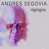 Highlights — Andrés Segovia