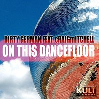 Kult Records Presents: On This DanceFloor (Part 1) — Dirty German feat. Craig Mitchell
