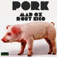 Pork — Roby Zico, Madox, Mad OX