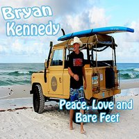 Peace, Love and Bare Feet — Bryan Kennedy