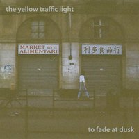 To Fade At Dusk — The Yellow Traffic Light