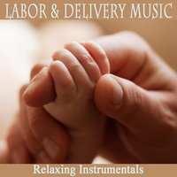Labor & Delivery Music: Relaxing Instrumentals — Steven C