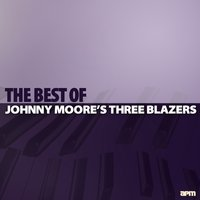 Johnny Moore's Three Blazers: The Best Of — Ivory Joe Hunter, Johnny Moore's Three Blazers