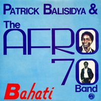 Bahati — Afro 70, Patrick Balisidya, The Afro 70 Band