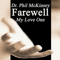 Farewell My Love One — Dr. Phil McKinsey