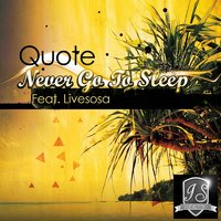 Never Go to Sleep — Livesosa, Quote