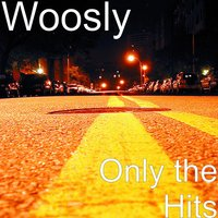 Only the Hits — Woosly