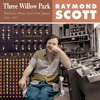 Three Willow Park (Electronic Music from Inner Space 1961–1971) — Raymond Scott