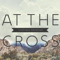 At the Cross — Stephen Fryrear