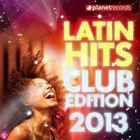 Latin Hits Club Edition 2013 — сборник