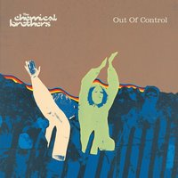 Out Of Control — The Chemical Brothers