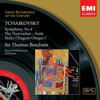 Tchaikovsky: Symphony No.4, Nutcracker Suite — Пётр Ильич Чайковский, Royal Philharmonic Orchestra, Sir Thomas Beecham