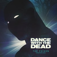 The Poison (Reprise) — Dance With the Dead