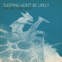 Sleeping Won't Be Likely — The Hills Are Alive