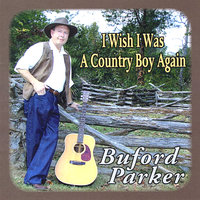 I Wish I Was a Country Boy Again — Buford Parker