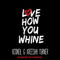 Love How You Whine — Kreesha Turner, kconeil, Kconeil & Kreesha Turner