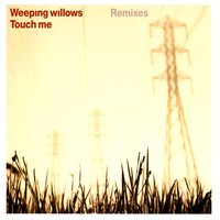 Touch Me — Weeping Willows