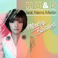 H U & D (Hands Up & Dance) — Monkey Business, Nerra Merlin