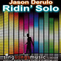 Ridin' Solo (In the style of Jason Derulo) — Karaoke