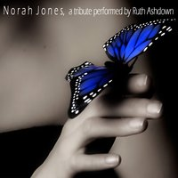 Norah Jones, a tribute performed by Ruth Ashdown — сборник