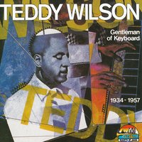 Gentleman of Keyboard — Teddy Wilson