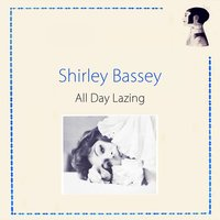 All Day Lazing — Shirley Bassey