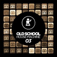 Old Skool House Machine 03 — сборник