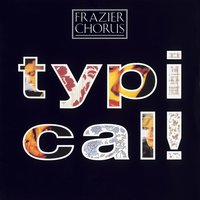 Typical! — Frazier Chorus