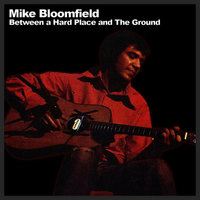 Between A Hard Place And The Ground — Michael B. Bloomfield