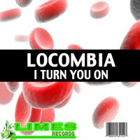 I Turn You On — Locombia