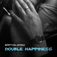 Double Happiness — Bartholomew