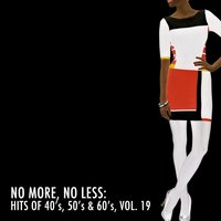 No More, No Less: Hits of 40's, 50's & 60's, Vol. 19 — сборник