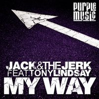 My Way — Jack, The Jerk, Tony Lindsey