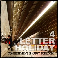 Contentment Is Happy Boredom — 4 Letter Holiday
